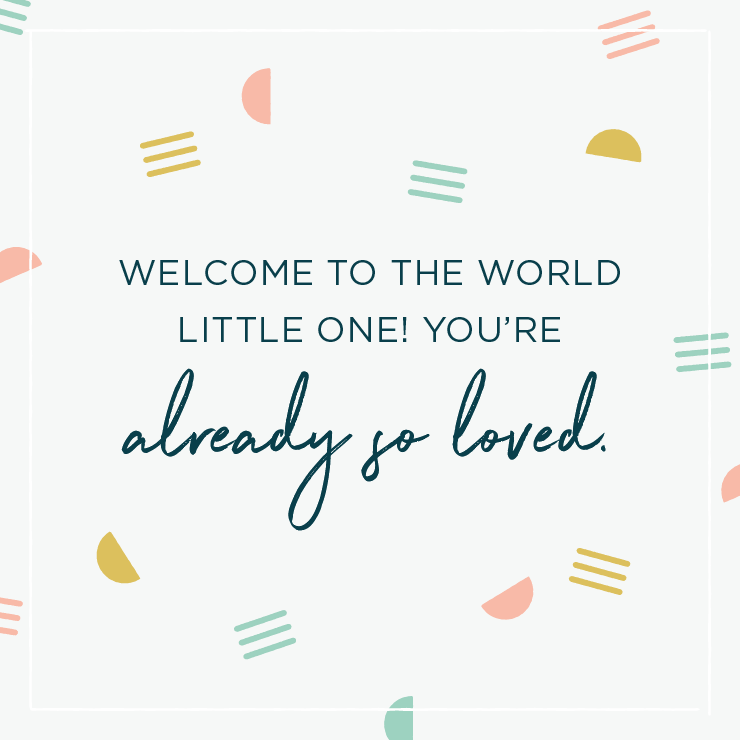 Quote above background image: \'Welcome to the world little one! You're already so loved. \'