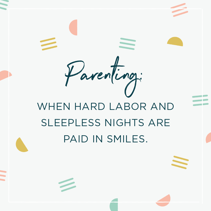 Quote above background image: \'Parenting: when hard labor and sleepless nights are paid in smiles. \'