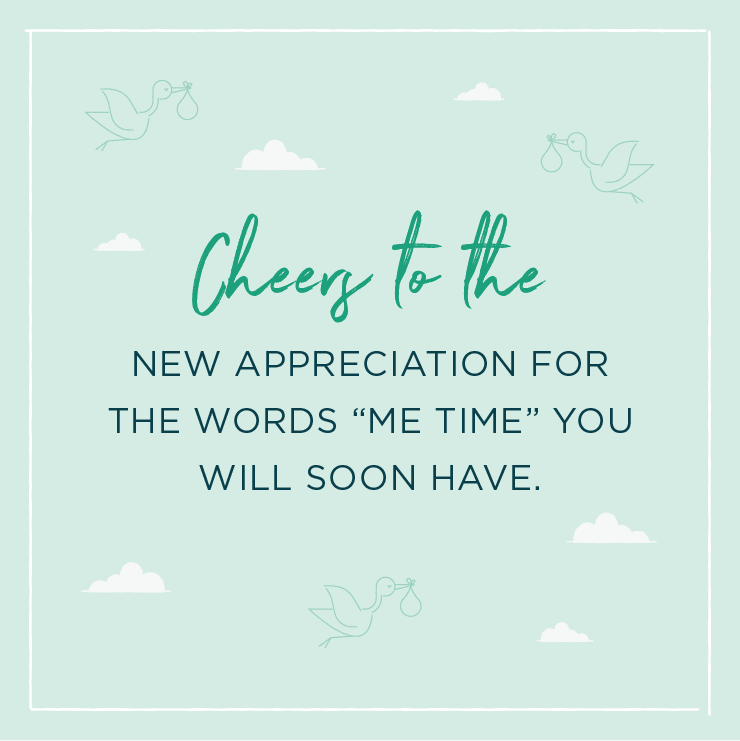 """Quote above background image: \'Cheers to the new appreciation for the words """"me time"""" you will soon have! \'"""