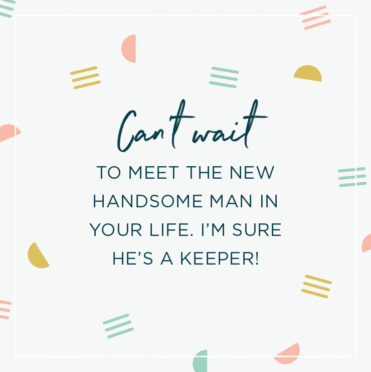 Quote above background image: \'Can't wait to meet the new handsome man in your life. I'm sure he's a keeper! \'