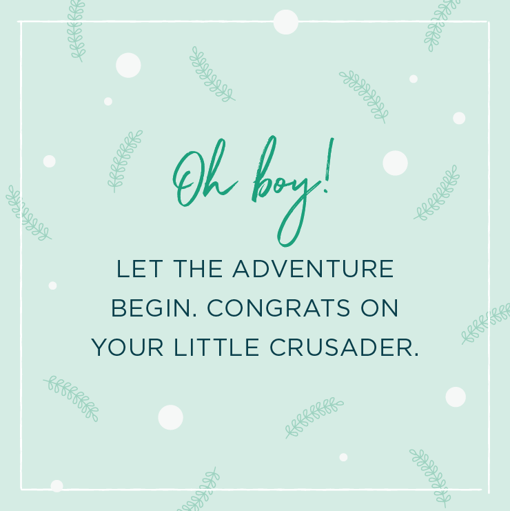 Quote above background image: \'Oh boy! Let the adventure begin. Congrats on your little crusader. \'