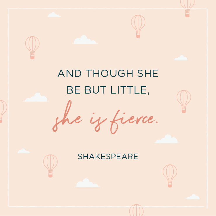 Baby shower messages with quote above background image: \'And though she be but little, she is fierce. –Shakespeare \'