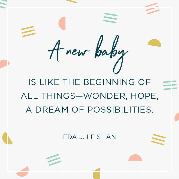 Quote above background image: \'A new baby is like the beginning of all things—wonder, hope, a dream of possibilities. –Eda J. Le Shan \'